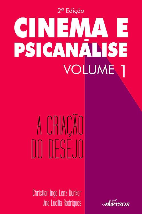 Cinema e Psicanálise Vol. 1: A Criação do Desejo - 2ª ED.