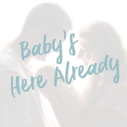 Baby's here Already