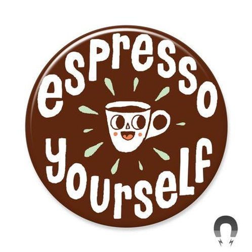 Espresso Yourself Magnet