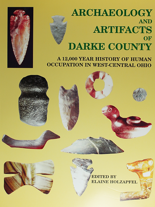 Archaeology & Artifacts of Darke County, Ohio Vol 1