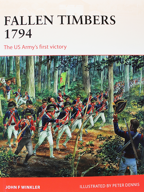 Fallen Timbers 1794,  The US Army's First Victory
