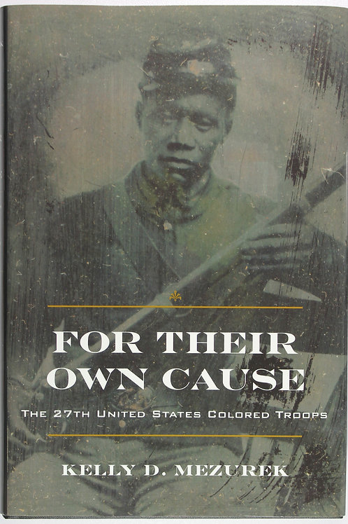 For Their Own Cause- The 27th United States Colored Troops