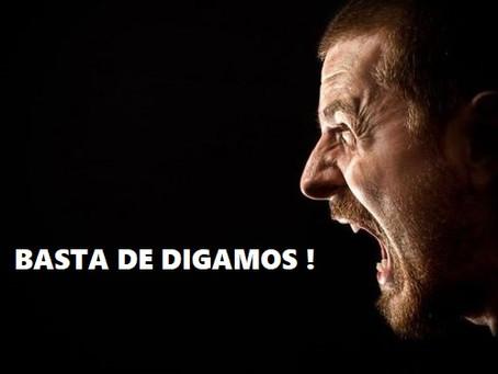 """DIGAMOS BASTA! AL """"DIGAMOS""""!"""