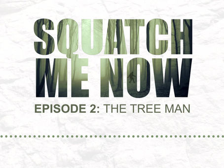 """Squatch Me Now Podcast Ep.2 """"The Tree Man"""""""