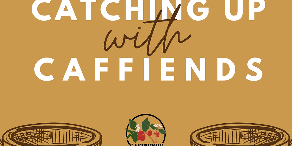 Catching up with Caffiends