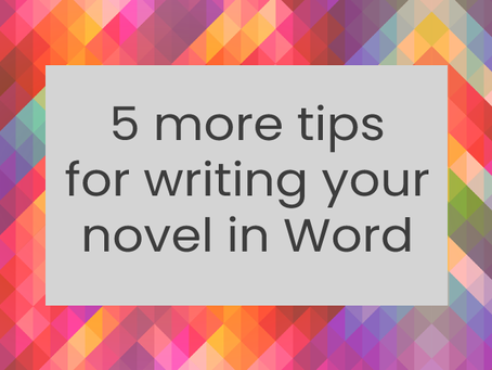 5 more tips for writing your novel in Word