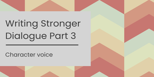 Title image - Writing Stronger Dialogue Part 3 - Character voice