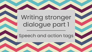Writing Stronger Dialogue Part 1: speech and action tags