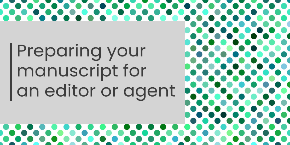 Preparing your manuscript for an editor or agent