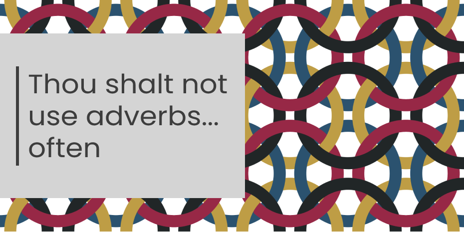 Title card – circular geometric pattern with the words Thou shalt not use adverbs... often