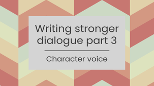Writing stronger dialogue part 3: character voice