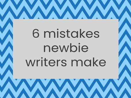 6 mistakes newbie writers make