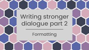 Writing Stronger Dialogue Part 2: formatting