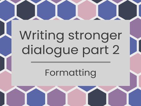 Writing Stronger Dialogue Part 2: formatting