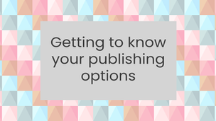 Getting to know your publishing options