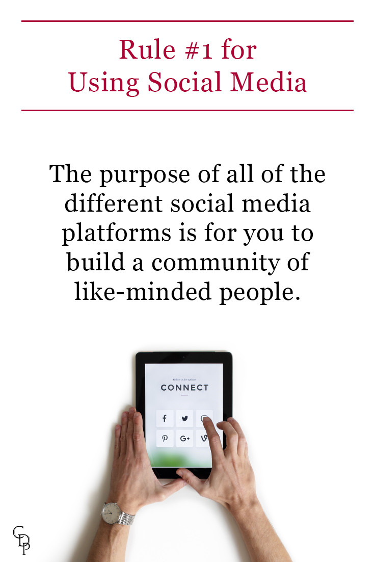 Rule #1 for Using Social Media: The purpose of all of the different social media platforms is for you to build a community of like-minded people.