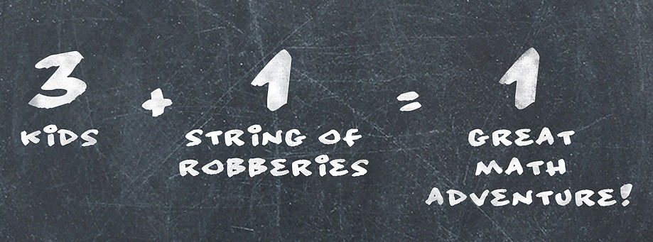 Chalkboard with text readin 3 kids + 1 string of robberies = 1 great math adventure