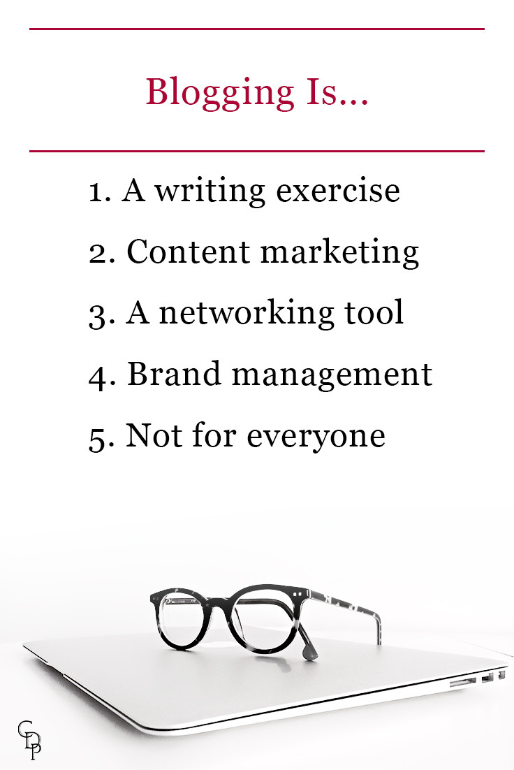 Blogging is: 1. a writing exercise 2. content marketing 3. a networking tool 4. brand management 5. not for everyone