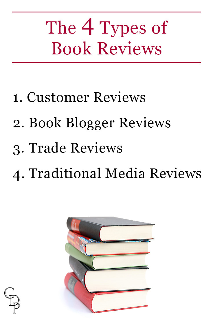 The 4 Types of Book Reviews: 1. Customer 2. Book Blogger 3. Trade 4. Traditional Media