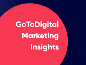 gotodigital, lead generation, marketing, insights, digital marketing, PPC, customer acquisition