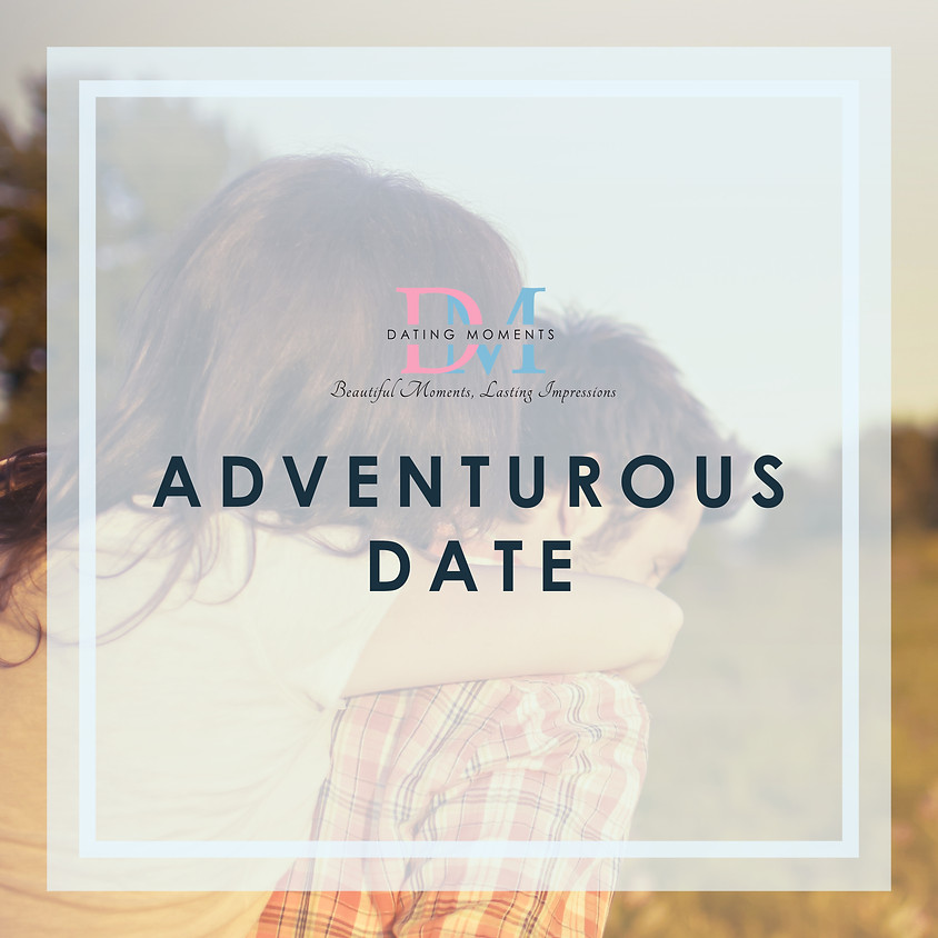 THE DATE SERIES #3 -  THE ADVENTUROUS ONE