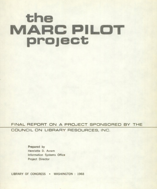 The MARC Pilot Project: Final Report on a Project Sponsored by The Council on Library Resources