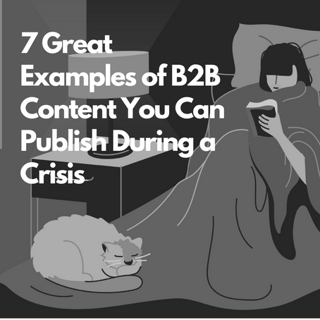 7 Great Examples of B2B Content You Can Publish During a Crisis