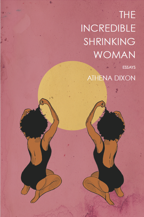 The Incredible Shrinking Woman by Athena Dixon