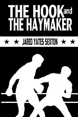 The Hook and the Haymaker by Jared Yates Sexton