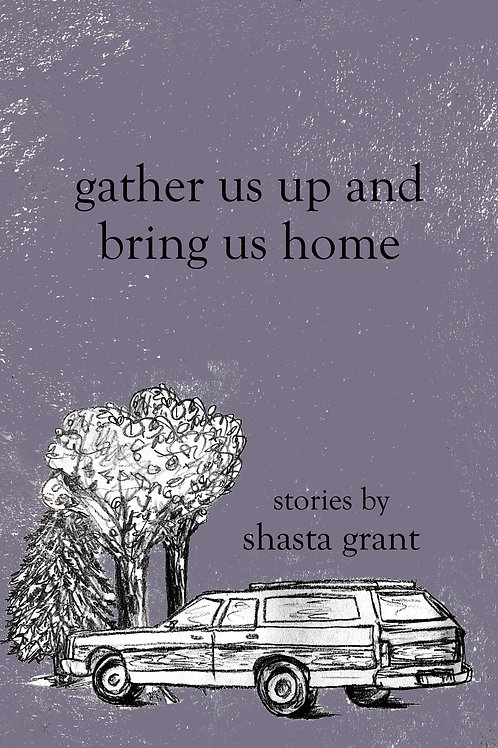 gather us up and bring us home by Shasta Grant
