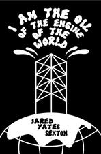 I am the Oil of the Engine of the World by Jared Yates Sexton