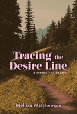 Tracing the Desire Line by Melissa Matthewson