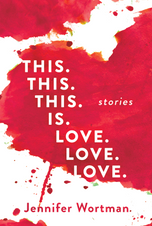 This. This. This. Is. Love. Love. Love. by Jennifer Wortman