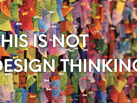Yes, Design Thinking Is Bullshit…And We Should Promote It Anyway
