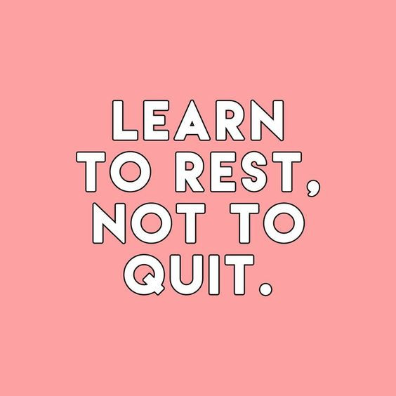 Learn to rest, not to quit