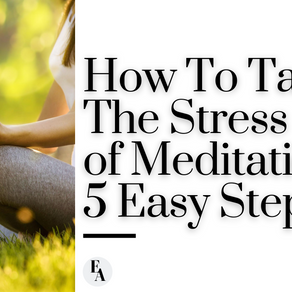 How I Took The Stress Out of Meditation In 5 Steps