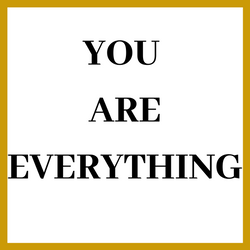 YOU ARE EVERYTHING.png