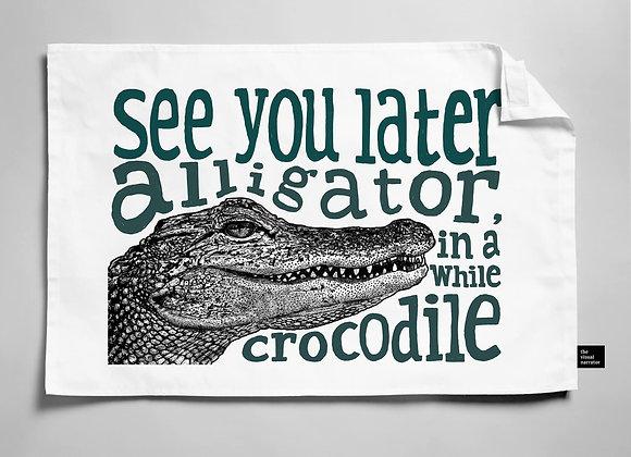 See You Later Alligator Teatowel