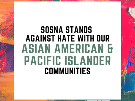 SOSNA STANDS WITH OUR ASIAN AMERICAN & PACIFIC ISLANDER (AAPI) COMMUNITY