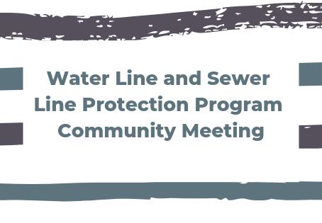 Water Line and Sewer Line Protection Program Community Meeting