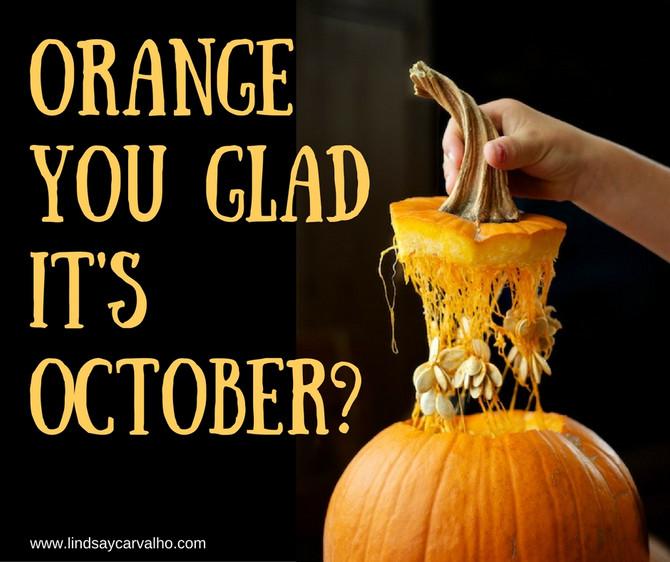 Orange you glad it's October?