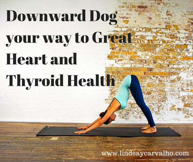 Downward Dog your way to Heart and Thyroid Health