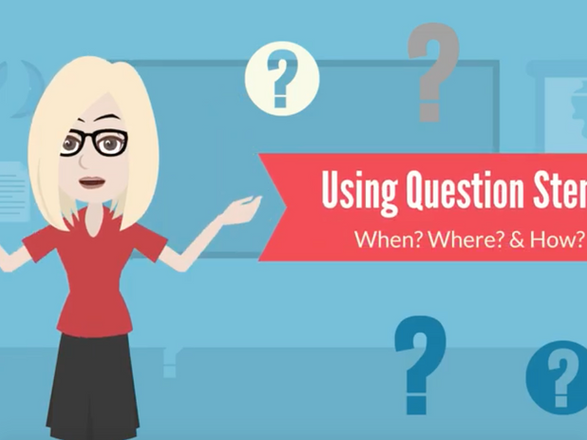 Using Question Stems — When? Where? & How?