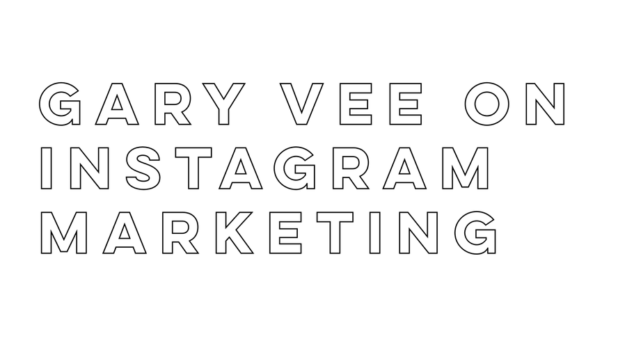 GARY VEE ON INSTAGRAM MARKETING