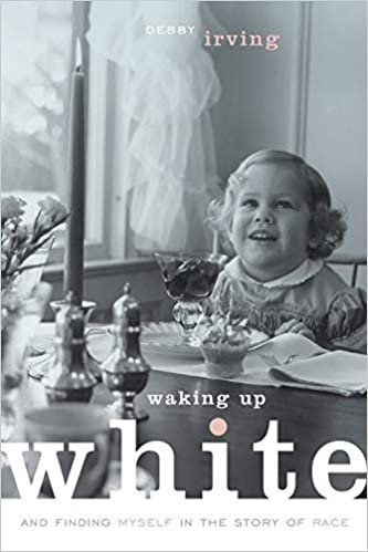 Waking Up White, and Finding Myself in the Story of Race