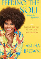 Feeding the Soul (Because It's My Business): Finding Our Way to Joy, Love and