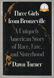 Three Girls from Bronzeville: A Uniquely American Memoir of Race, Fate, and Sist