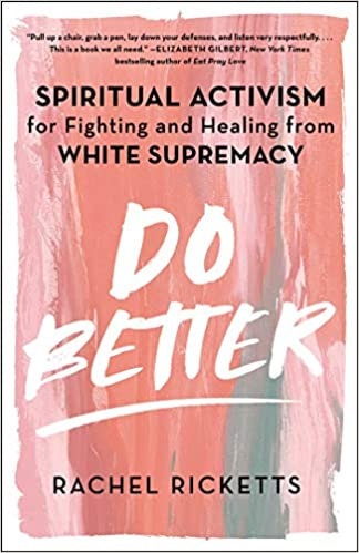 Do Better: Spiritual Activism for Fighting and Healing from White Supremacy