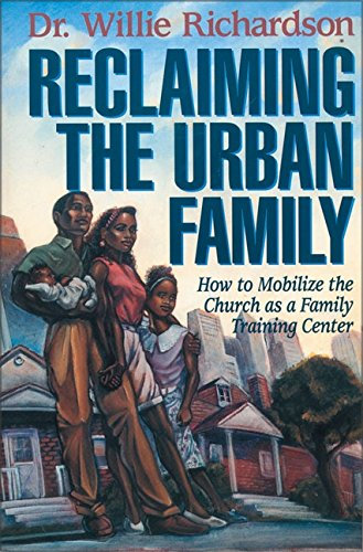 Reclaiming the Urban Family: How to Mobilize the Church as a Family Training Cen