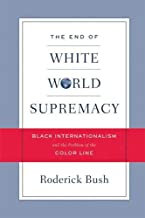 The End Of White World Supremacy: Black Internationalism and the Problem of the